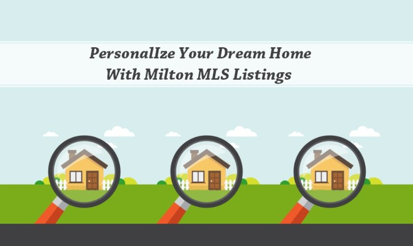 View Milton MLS Listings To Personalize Your Dream Home